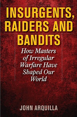 Insurgents, Raiders, and Bandits By Arquilla, John